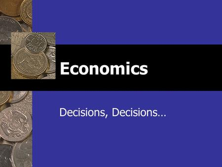 "Economics Decisions, Decisions…. Types of Economics Microeconomics Microeconomics (micro = ""small"") Studies the behavior of individual people and firms."