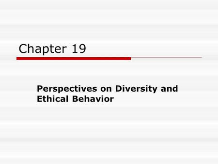 Chapter 19 Perspectives on Diversity and Ethical Behavior.