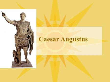 Caesar Augustus. Early Life Augustus was born on September 23, 63 B.C. in Rome His original name was Gaius Octavius, the same as his father. This is why.