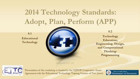 2014 Technology Standards: Adopt, Plan, Perform (APP) 8.1 Educational Technology 8.2 Technology Education, Engineering, Design, and Computational Thinking: