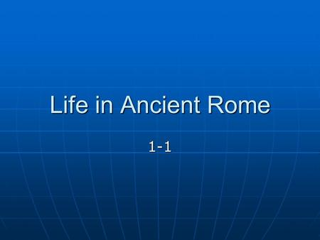 Life in Ancient Rome 1-1. Pax Romana Augustus and his successors take the empire to its peak Augustus and his successors take the empire to its peak.