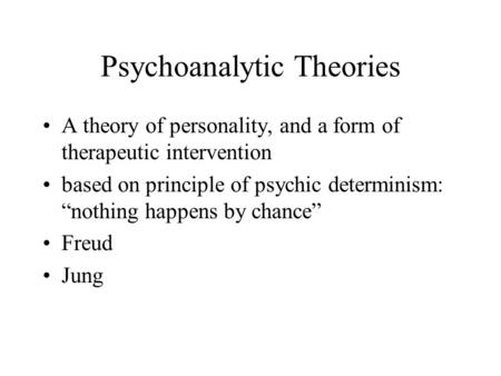"Psychoanalytic Theories A theory of personality, and a form of therapeutic intervention based on principle of psychic determinism: ""nothing happens by."