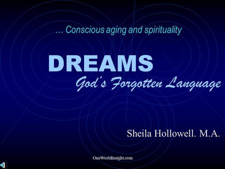 OneWorldInsight.com Sheila Hollowell. M.A. … Conscious aging and spirituality DREAMS God's Forgotten Language.