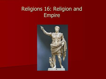Religions 16: Religion and Empire. Ch. 5: first part expands on dynamic interaction between 'particularization' and 'generalization' in Roman Empire: