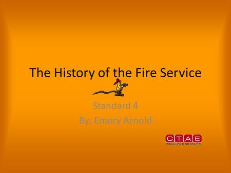 The History of the Fire Service Standard 4 By: Emory Arnold.