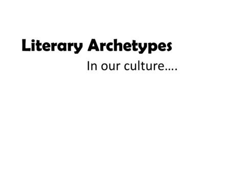 Literary Archetypes In our culture….. What is an archetype? Common characters, settings, symbols, situations that appear in stories of different cultures.