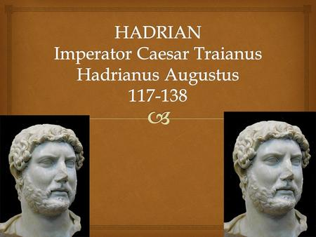   Born January 24, 76AD  Died of illness July 10, 138 AD  His father was a cousin of the emperor Trajan  Both Hadrian and Trajan were both natives.