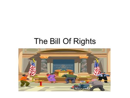The Bill Of Rights. The first 10 Amendments are called the Bill of Rights Amendment 1- Freedom of Religion, Speech, Press, Assembly, and Petition- This.