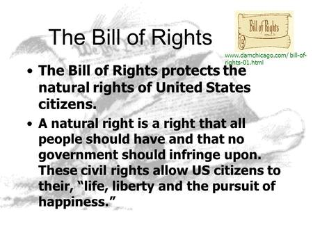 The Bill of Rights The Bill of Rights protects the natural rights of United States citizens. A natural right is a right that all people should have and.