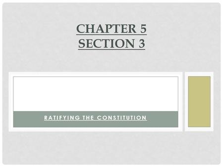 RATIFYING THE CONSTITUTION CHAPTER 5 SECTION 3.