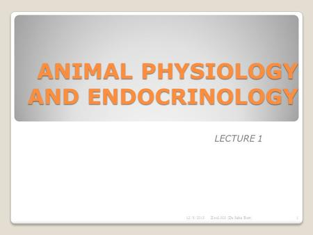 ANIMAL PHYSIOLOGY AND ENDOCRINOLOGY LECTURE 1 12/8/2015Zool 303 (Dr Saba Butt)1.