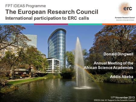 Established by the European Commission FP7 IDEAS Programme The European Research Council International participation to ERC calls 11 th November 2013 ERCEA.