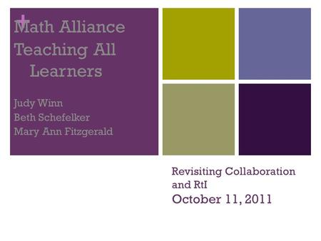 + Revisiting Collaboration and RtI October 11, 2011 Math Alliance Teaching All Learners Judy Winn Beth Schefelker Mary Ann Fitzgerald.