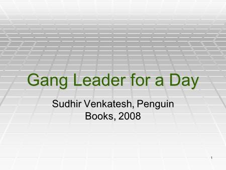 1 Gang Leader for a Day Sudhir Venkatesh, Penguin Books, 2008.
