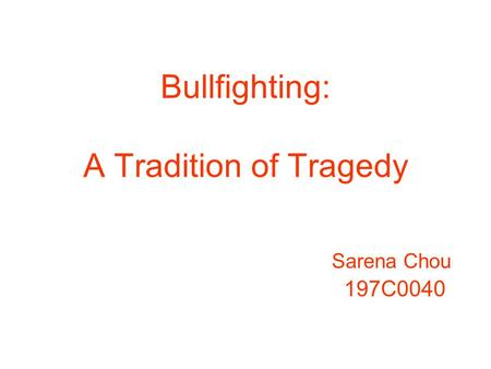Bullfighting: A Tradition of Tragedy Sarena Chou 197C0040.