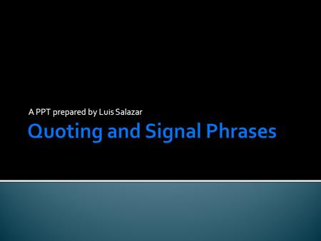 A PPT prepared by Luis Salazar.  Paraphrasing is another option, mostly used when writers cannot directly quote the words of a work.  Quotes are the.