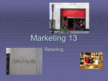 Marketing 13 Retailing. 13.1 RETAILING -- 13  Types  Classification  Non-store retailing  Franchising  Retail Strategy  Global considerations.