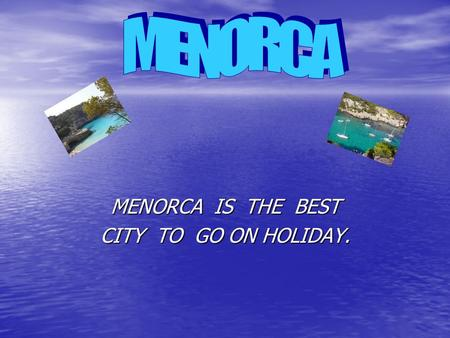 MENORCA IS THE BEST CITY TO GO ON HOLIDAY.. In menorca you can practice many sport. In menorca you can practice many sport.