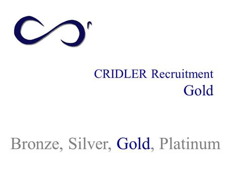 CRIDLER Recruitment Gold Bronze, Silver, Gold, Platinum.