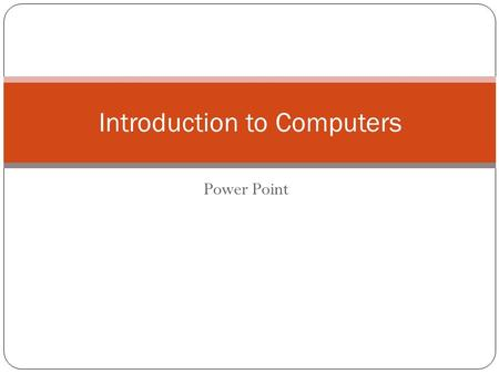Power Point Introduction to Computers. Opening and Viewing Presentations Click on the Start button (bottom-left of your screen). From the popup menu displayed.