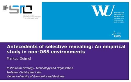Antecedents of selective revealing: An empirical study in non-OSS environments Markus Deimel Institute for Strategy, Technology and Organization Professor.