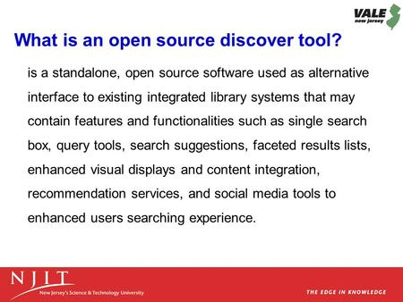 What is an open source discover tool? is a standalone, open source software used as alternative interface to existing integrated library systems that may.