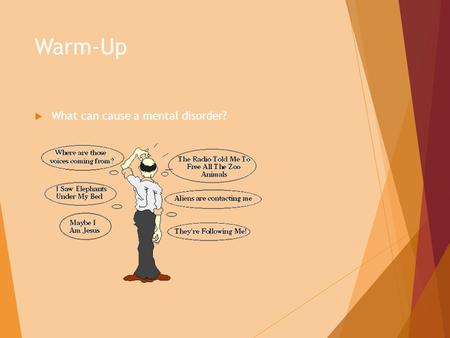 Warm-Up  What can cause a mental disorder?. Chapter 9 Lesson 1  Mental Disorder is an illness of the mind that can affect the thoughts, feelings, and.