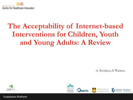 The Acceptability of Internet-based Interventions for Children, Youth and Young Adults: A Review A. Struthers, S. Winters, Evaluation Platform.