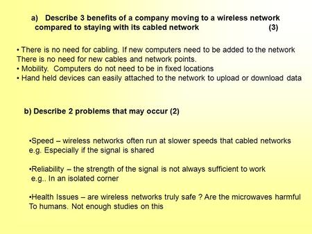 A) Describe 3 benefits of a company moving to a wireless network compared to staying with its cabled network(3) b) Describe 2 problems that may occur (2)