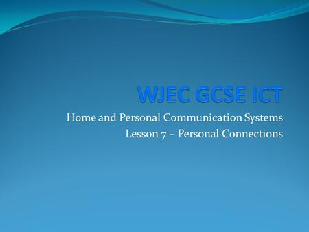 Home and Personal Communication Systems Lesson 7 – Personal Connections.