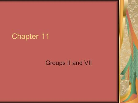 Chapter 11 Groups II and VII. 11.1 Physical Properties of Group II Elements The elements of group 2 are referred to as the ALKALINE EARTH METALS Electronic.