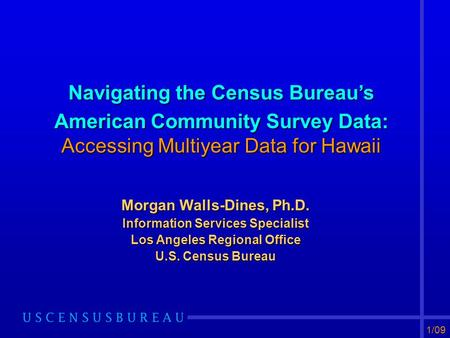 Navigating the Census Bureau's American Community Survey Data: Accessing Multiyear Data for Hawaii Morgan Walls-Dines, Ph.D. Information Services Specialist.