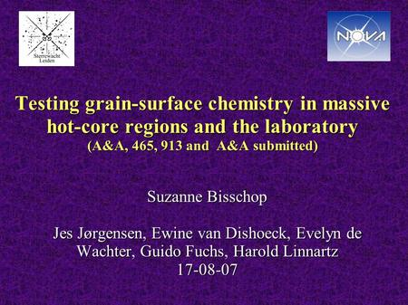 Testing grain-surface chemistry in massive hot-core regions and the laboratory (A&A, 465, 913 and A&A submitted) Suzanne Bisschop Jes Jørgensen, Ewine.