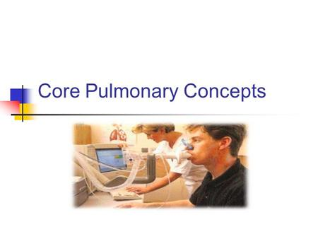Core Pulmonary Concepts. Lung volumes and capacities.