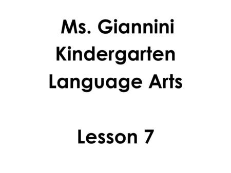 Ms. Giannini Kindergarten Language Arts Lesson 7.