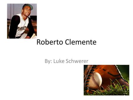 Roberto Clemente By: Luke Schwerer. Biographical Sketch He was born on August 18, 1934, in San Antón, Puerto Rico. He played 18 seasons of professional.