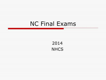 NC Final Exams 2014 NHCS. Rationale  The schedule is designed to parallel the secure and controlled manner in which end-of-grade assessments are delivered.
