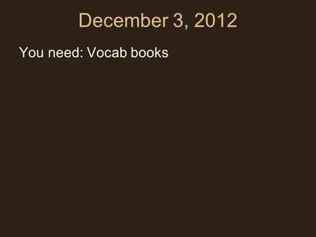 December 3, 2012 You need: Vocab books. Landscape Painting 12/3/2012.