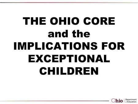 THE OHIO CORE and the IMPLICATIONS FOR EXCEPTIONAL CHILDREN.