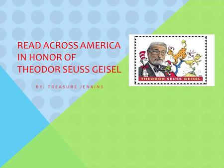 READ ACROSS AMERICA IN HONOR OF THEODOR SEUSS GEISEL BY: TREASURE JENKINS.