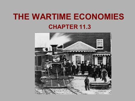 THE WARTIME ECONOMIES CHAPTER 11.3. THE WARTIME ECONOMIES SOUTHERN ECONOMY: IN THE SOUTH FOOD SHORTAGES OCCURRED: 1. COLLAPSE OF THE SOUTH'S TRANSPORTATION.