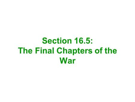 Section 16.5: The Final Chapters of the War. Admiral David Farragut and the Union navy had attacked New Orleans, at the mouth of the Mississippi –They.