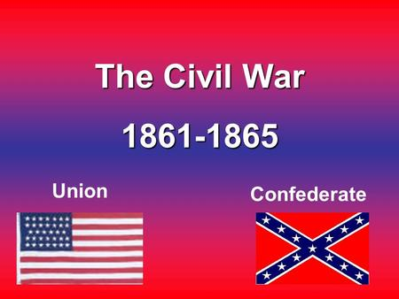 The Civil War 1861-1865 Union Confederate. Basic Information The American Civil War started with Abraham Lincoln's victory in the presidential election.