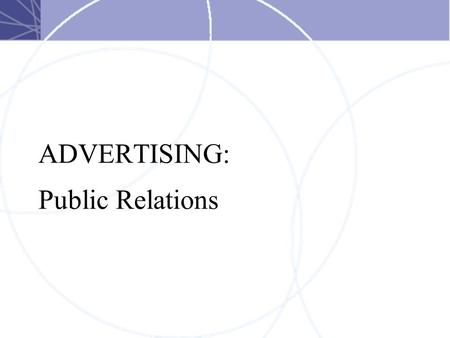 ADVERTISING: Public Relations. Public Relations and IMC Originally seen as a way to reach people more cheaply + Efficient –cheaper –reaches opinion leaders.