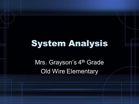 System Analysis Mrs. Grayson's 4 th Grade Old Wire Elementary.