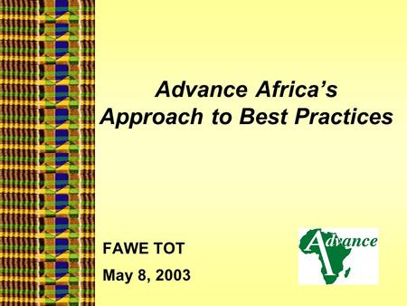 Advance Africa's Approach to Best Practices FAWE TOT May 8, 2003.
