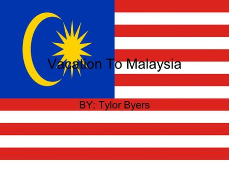 Vacation To Malaysia BY: Tylor Byers. Population and Religion Population: 27,467,837 Main Religions Islam 60.4% Buddhism 19.2% Christian 9.1% Hindu 6.3%