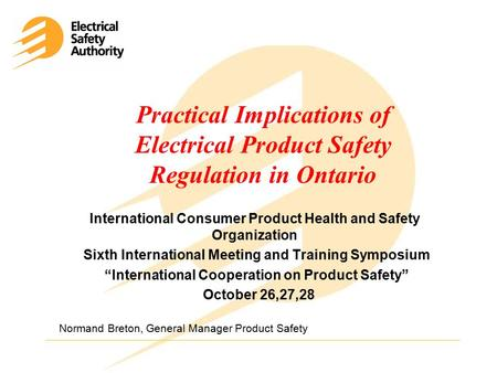 Practical Implications of Electrical Product Safety Regulation in Ontario International Consumer Product Health and Safety Organization Sixth International.