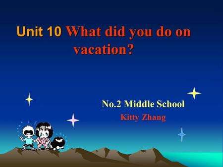 Unit 10 What did you do on vacation? No.2 Middle School Kitty Zhang.