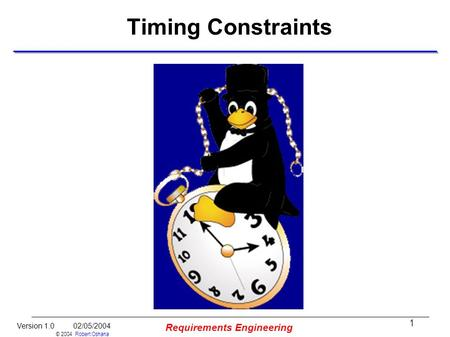 1 Version 1.0 02/05/2004 © 2004 Robert Oshana Requirements Engineering Timing Constraints.